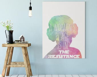 A Woman's Place Resistance Print / Canvas - Princess Leia - A Woman's Place is in the Resistance - Feminist Print Women's March - Star Wars