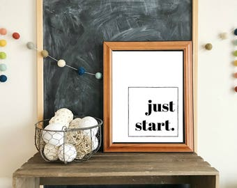 Just start - inspirational PRINTABLE art-wall art,last minute gift,office printable,typography,calligraphy printable,craft room print