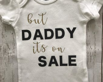 But Daddy its on sale, girl onesie, daddy, baby girl shirt, baby girl onesie