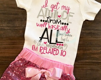 FREE SHIPPING***I Get My Attitude From All The Women I'm Related To Baby Bodysuit,Sassy Shirt,Girls Shirt,Sequin Shorts,GlitterShorts