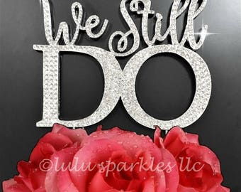 We Still Do Anniversary Cake Topper-Rhinestone Cake decoration-Vow Renewal party supplies