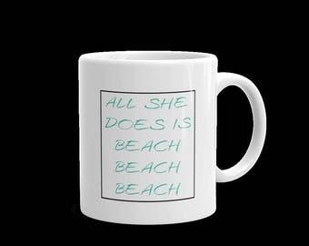 All She Does Is Beach Beach Beach 11 ounce Mug