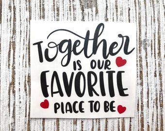 Together is our Favorite Place to be | Valentine Decal | Love Decal | Couples Decal |  | cup decal | car decal | iPhone decal | Yeti decal