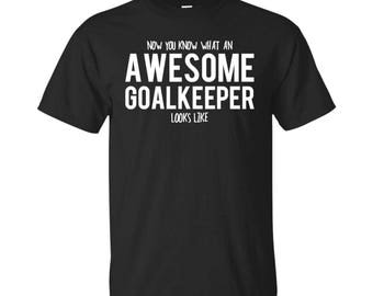 Goalkeeper Shirt, Goalkeeper Gifts, Goalkeeper, Awesome Goalkeeper, Gifts For Goalkeeper, Goalkeeper Tshirt, Funny Gift For Goalkeeper