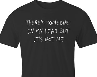"""T-Shirt with Quirky """"There's someone in my head but it's not me"""" print, Dark Side Quirky Shirt, Someone in my head T-Shirt, Dark Side Shirt."""