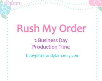 Rush My Order! 2 Business Day Production Time