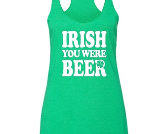 Irish you were beer Triblend racerback, St. patrick's day shirt, St. Patty's shirt, shenanigans shirt, shenanigans, party shirt, Irish shirt