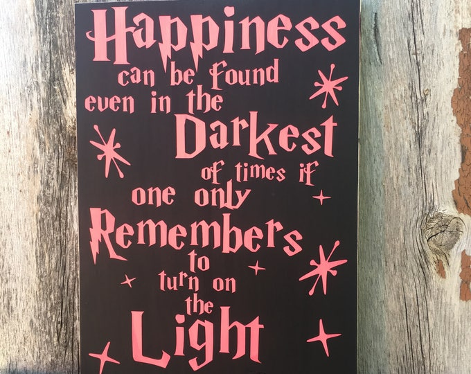 Happiness can be found even in the Darkest * Glow in the Dark Sign * Harry Potter Quote * Quotes * Girl Bedroom Decor * Harry Potter *