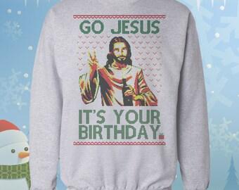 Go Jesus Its your Birthday Sweatshirt - Ugly Christmas Sweater - Xmas