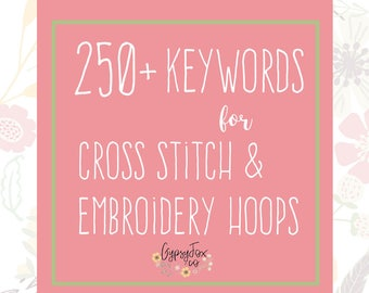 250 Cross Stitch Keywords - Embroidery Tags - Instant Download - Etsy Shop Help - SEO Keyword - SEO Titles - Embroidery Hoops - Listing Help
