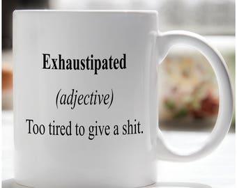 Exhaustipated Coffee Mug, Funny Coffee Mug, College Mug, Office Coffee Mug