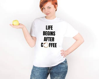 Life Begins After Coffee Shirt Text Shirt with Sayings Funny T-shirt Funny Tee Coffee Tee Graphic Tee Printed Shirt for Woman Gift PA1223
