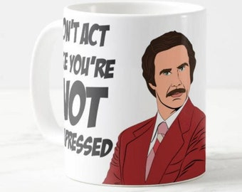 "Anchorman - Ron Burgundy - Will Ferrell Inspired Customized Coffee Mug Gift, ""Don't Act Like You're Not Impressed"", Pop Culture Gift"