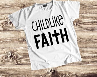Childlike Faith Shirt, Christian Shirt, Boy Shirt, Girl Shirt, Faith Shirt, Children's Shirt, Christian Children's Shirt