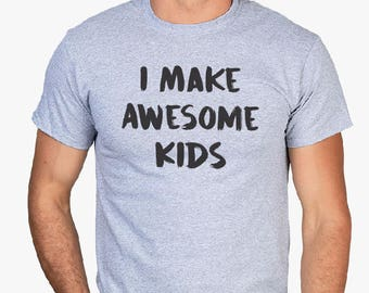 I Make Awesome Kids-Dad Tee, gift for dad, Dad Gifts, gift for husband, Mens shirt, Dad Shirt, Men's tee, Husband gifts, Funny Dad shirts.