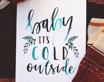 Baby it's Cold Outside | Watercolor Calligraphy Art Print | Cabin Inspired Holiday Home Decor | 8x10 11x14 Physical Print