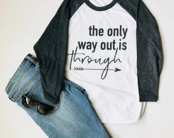 "Raglan T Shirts For Women. ""The Only Way Out Is Through."" Baseball Shirt. Raglan Shirt. Baseball Tee. Raglan Tee. Chistmas-Gift-For-Women."