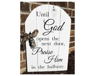 Until God Opens the Next Door, Praise Him in the Hallway Hand-Painted Rustic Wood Sign, white and black, wooden sign, christian sign, wooden