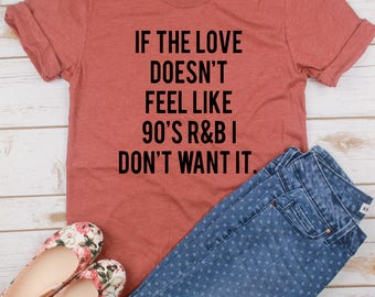 If The Love Doesn't Feel Like 90's R&B // Boy Band Shirt