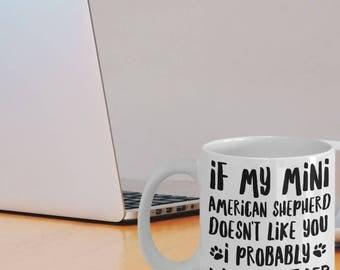 Mini American Shepherd Mug - Mini American Gifts - Miniature American Shepherd Dog - If My Mini American Shepherd Doesn't Like You