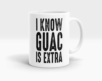 I Know Guac is Extra Mug, Coffee Mug Rude Funny Inspirational Love Quote Coffee Cup D827