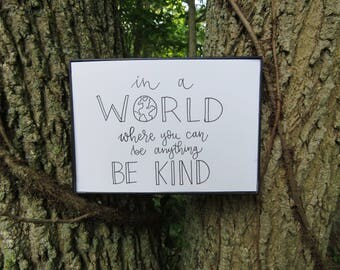 In A World Where You Can Be Anything, Be Kind | Handwritten Calligraphy Prints | Custom Quotes | Wall Art | Home Decor | Gifts