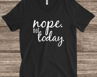 Nope Not Today t-shirt - Funny Adult T-shirt - Not Today - Nope Not Today Shirt
