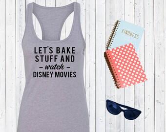 Let's Bake Stuff and Watch Disney Movies Tank Top. Disneyworld Tank. Cute Disney Tanks. Family Matching Shirts