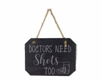 Doctors Need Shots Too, Gift for Doctors, Gift for Graduating Doctor, Doctor Appreciation, Wall Decor Doctor Sign, Doctor Humor