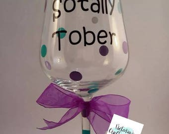 Sotally Tober Wine Glass/Wine Humour Gift/Gift For Wine Lover/Funny Wine Glass/Girls Night Out/Girls Night In/Best Friend Gift/Sotally Tober