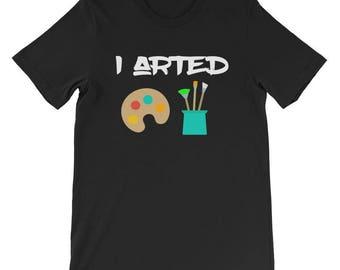 I Arted Shirt Funny Artists Art Teacher Kids Tee