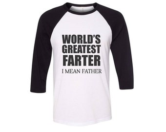 World's Greatest Farter I Mean Father Shirt Baseball Raglan 3/4 Sleeve Black and White Shirt Father's Day Gift Dad Gift 1st Father's Day