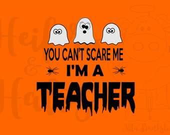 You can't scare me, I'm a teacher svg, pdf, png, eps, dxf, studio3, cut file, halloween, t-shirt. cricut, silhouette, halloween costume