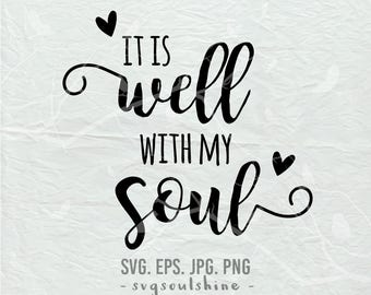 It is Well With My Soul SVG File Silhouette Cut File Cricut Clipart Print Design Vinyl wall decor, sticker svg eps png Shirt Design