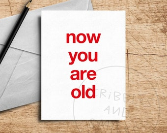 Now you are old - milestone birthday card - greeting card - happy birthday - funny greeting card - funny birthday card