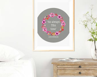 Always time for tea - Alice in Wonderland Quote - Wall Art - Print - Alice in Wonderland Print - Alice in Wonderland Wall Art - Floral