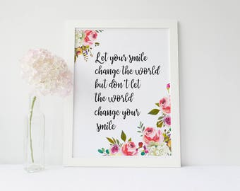Let your smile change the world Printable art Positive Printable art Motivational art Inspirational printable quote art floral digital art