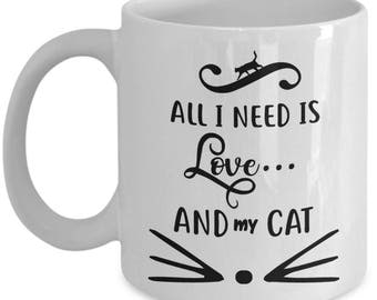 Coffee Mug for Cat Lovers, All I Need Is Love and My Cat, Cat Tea Cup, Christmas Gift, White Ceramic, 11, 15 oz, cat loving friends, family