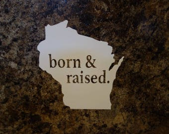 Wisconsin Born & Raised Vinyl Decal