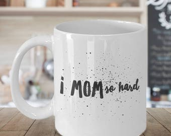 I mom so hard,Funny Mom Mug, Gift for Mom, Tired Mom Funny Mug,