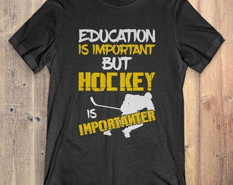 Hockey T-Shirt Gift: Education Is Important But Hockey Is Importanter