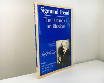 freud and the future of an illusion Read the full-text online edition of the future of an illusion  by sigmund freud, james strachey, w d robson-scott read preview the future of an illusion.