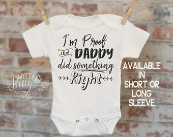 I'm Proof That Daddy Did Something Right Onesie®, Unique Onesie, Joke Onesie, Cute Baby Bodysuit, Cute Onesie, Daddy Onesie - 229P