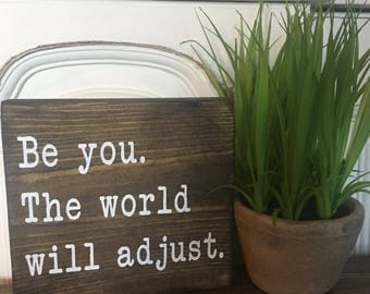 Be You. The World Will Adjust Wood Sign | Be Yourself | Handpainted | Inspirational Sign | Farmhouse Wall Decor