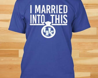 I Married Into This, Kentucky Shirt, Kentucky  Gifts, Kentucky T shirts, Kentucky Tshirt, Kentucky Shirts for Women, Gift for her, for him
