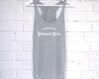 I'd Rather Be Watching Gilmore Girls Tank Top, Gilmore Girls Shirt, Lorelai Gilmore, Rory Gilmore, Gilmore Girls Tee, Gilmore Shirt, Tumblr