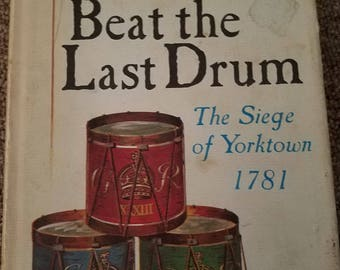 Beat the Last Drum: The Siege of Yorktown 1781 by Thomas J. Fleming