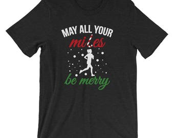 Christmas Running T Shirt - Runner Gift - Christmas Runner Shirt - May All Your Miles Be Merry Christmas Running T Shirt
