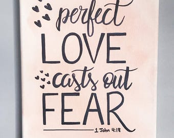 Perfect Love Casts Out Fear 1 John 4:18 // Hand-Lettered Watercolor Canvas Painting