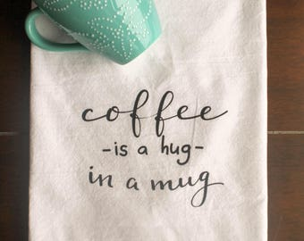 Coffee is a hug in a mug -coffee lover flour sack tea towel, kitchen towel, coffee dish towel, coffee gift, flour sack, hostess gift